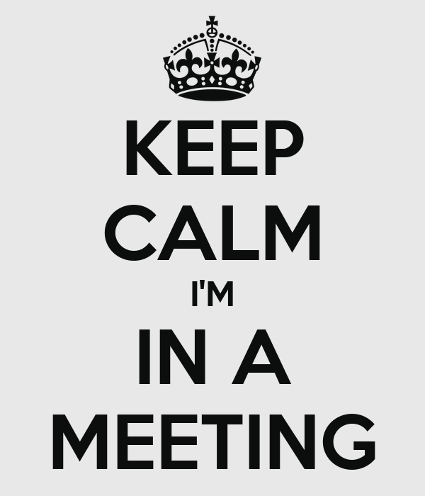 KEEP CALM I'M IN A MEETING Poster | AW | Keep Calm-o-Matic