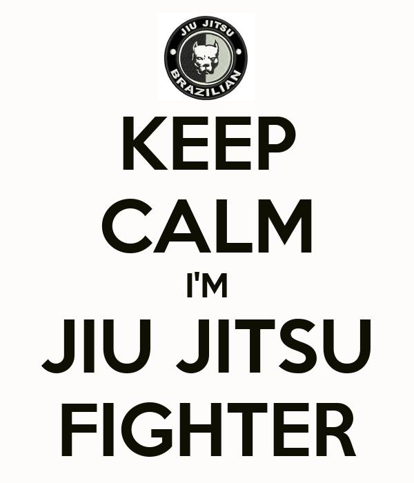 Keep Calm I M Jiu Jitsu Fighter Keep Calm And Carry On