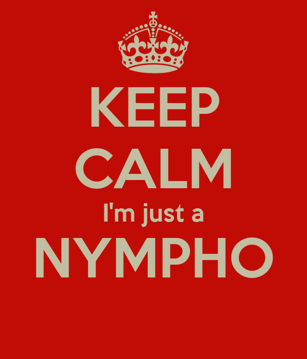 http://sd.keepcalm-o-matic.co.uk/i/keep-calm-i-m-just-a-nympho.png