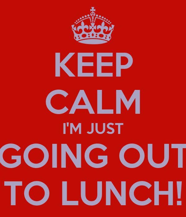 KEEP CALM I'M JUST GOING OUT TO LUNCH! Poster | Dempsey ...