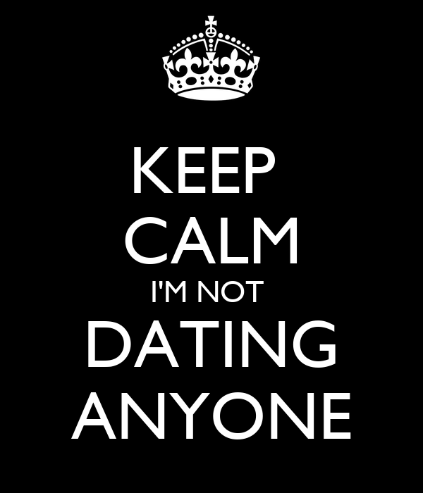 I not dating anyone