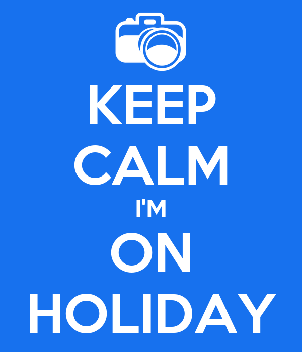 Keep Calm I M On Holiday Poster Keep Calm O Matic