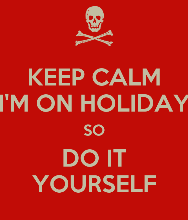 Keep calm im on holiday so do it yourself poster yvonne keep keep calm im on holiday so do it yourself solutioingenieria Image collections