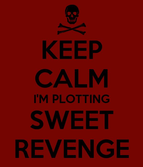 Keep Calm Im Plotting Sweet Revenge Poster An Anonymous Dragon