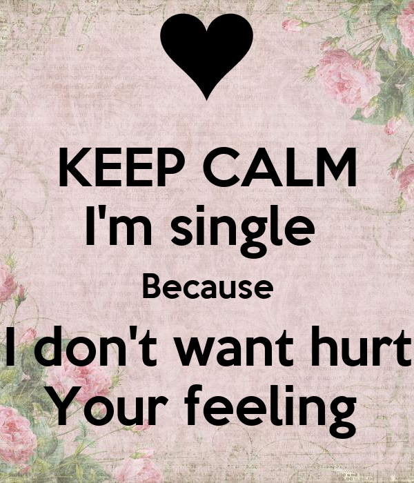 Keep Calm Im Single Because I Dont Want Hurt Your Feeling Poster