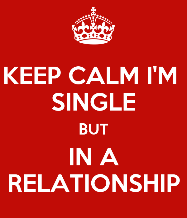 keep calm i m single but in a relationship poster ann keep calm