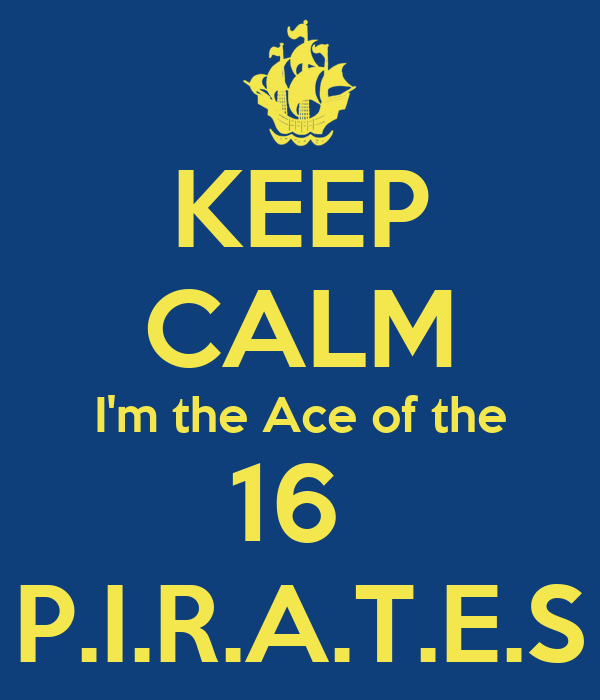 KEEP CALM I'm the Ace of the 16 P.I.R.A.T.E.S - KEEP CALM AND CARRY ON ...