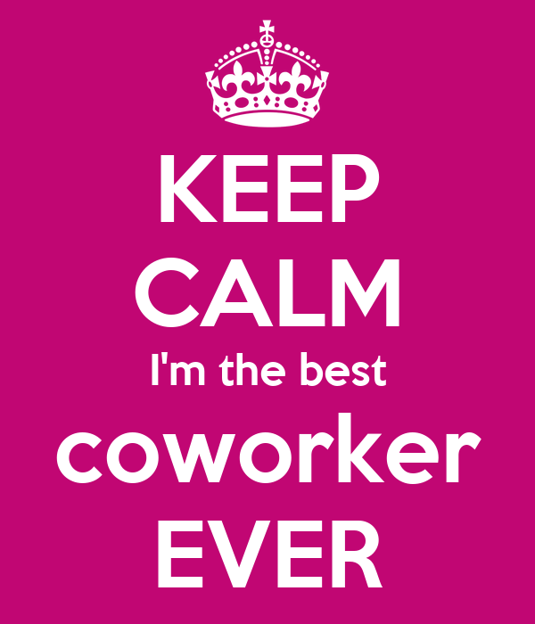 keep calm i m the best coworker ever