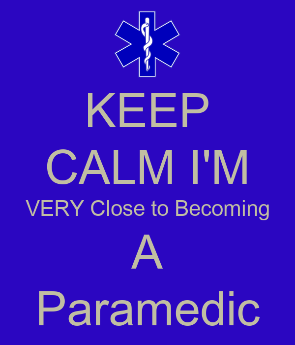 KEEP CALM I'M VERY Close to Becoming A Paramedic Poster ...