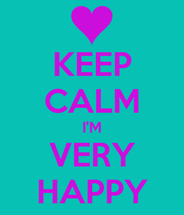 Keep Calm Im Very Happy Poster Isabele Keep Calm O Matic