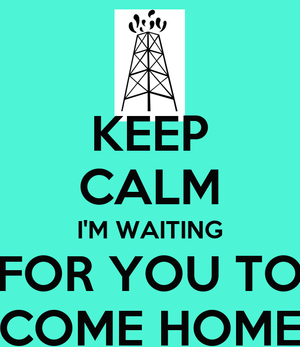 KEEP CALM I'M WAITING FOR YOU TO COME HOME Poster