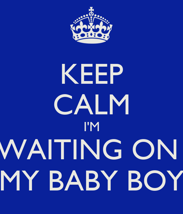 Keep Calm Im Waiting On My Baby Boy Poster Bianca Keep Calm O Matic