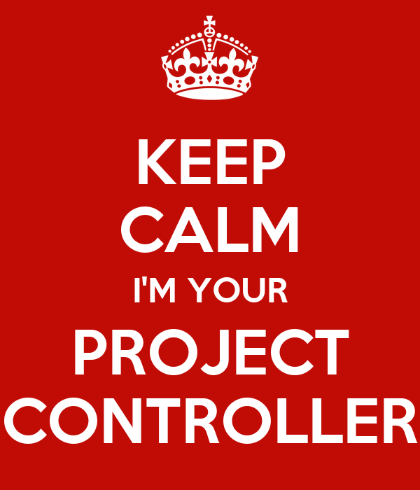 KEEP CALM I'M YOUR PROJECT CONTROLLER Poster | CAN3 | Keep Calm-o-Matic