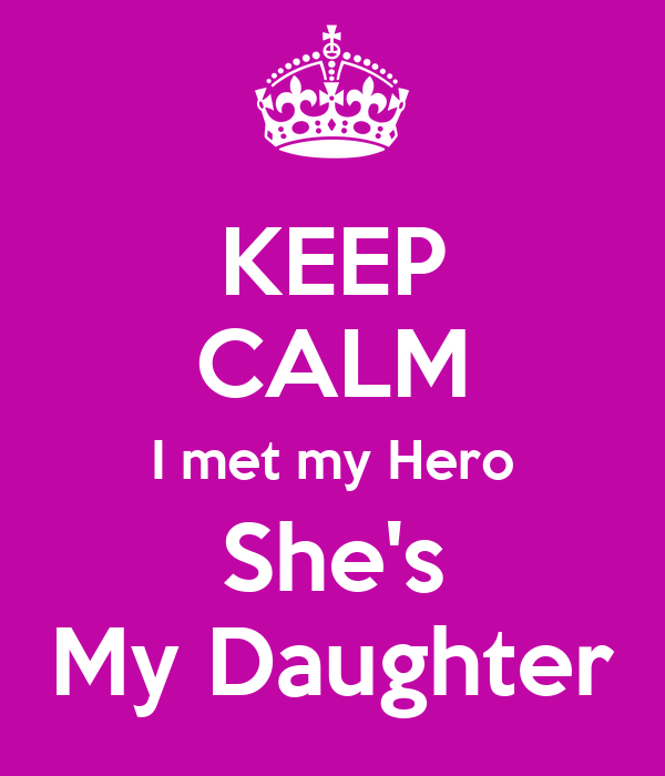 Keep Calm I Met My Hero Shes My Daughter Poster Leann Keep Calm
