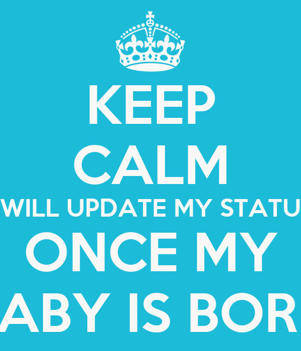 Keep Calm I Will Update My Status Once My Baby Is Born Poster