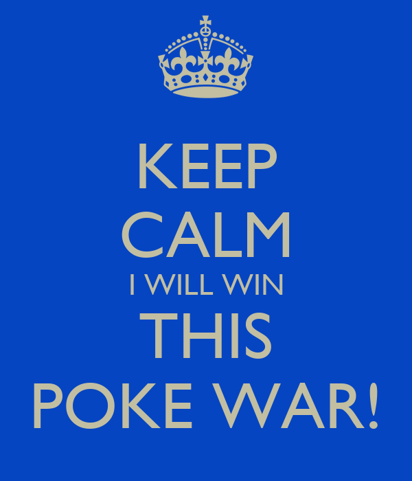 KEEP CALM I WILL WIN THIS POKE WAR! - KEEP CALM AND CARRY ON Image