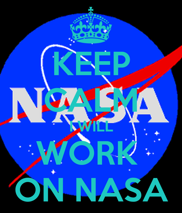 KEEP CALM I WILL WORK ON NASA - KEEP CALM AND CARRY ON ...