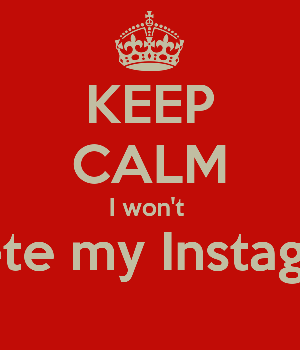 Keep calm i wont delete my instagram poster zaid keep calm o matic keep calm i wont delete my instagram ccuart Images