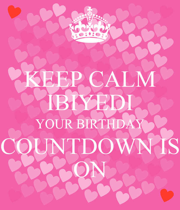 Keep calm ibiyedi your birthday countdown is on keep calm and carry on image generator - Birthday countdown wallpaper ...