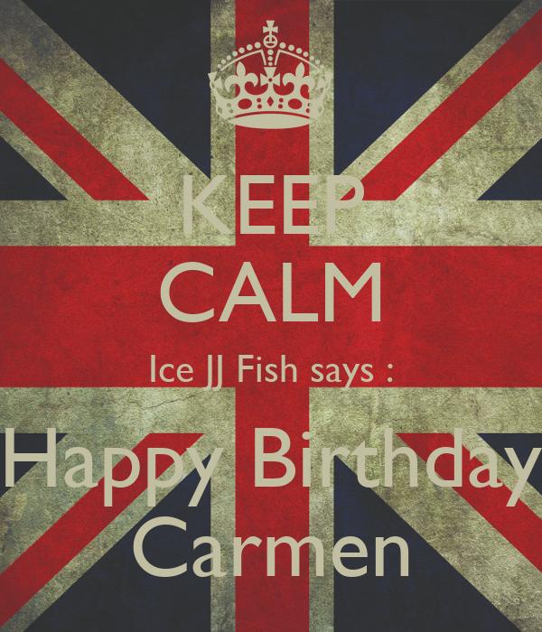 Keep calm ice jj fish says happy birthday carmen poster - Happy birthday carmen images ...