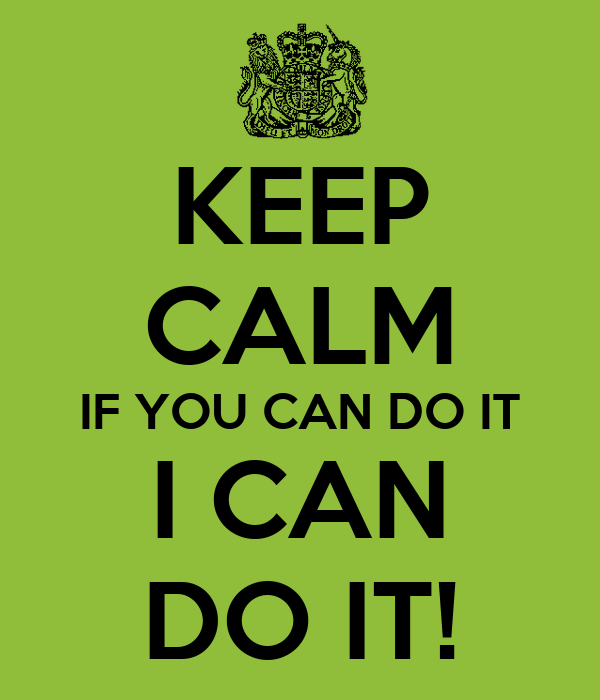 KEEP CALM IF YOU CAN DO IT I CAN DO IT! Poster ...