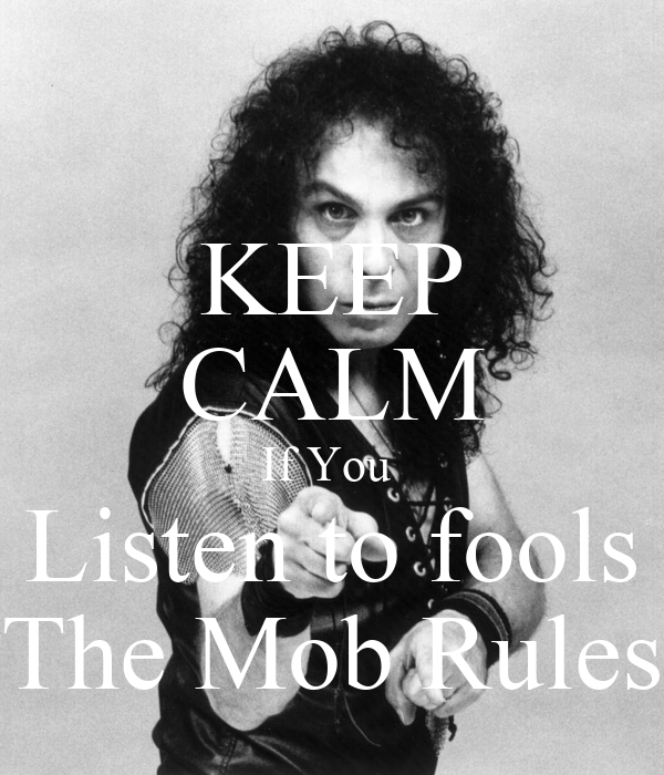keep-calm-if-you-listen-to-fools-the-mob-rules-2.png
