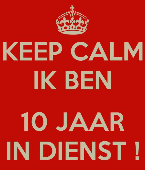 10 jaar in dienst KEEP CALM IK BEN 10 JAAR IN DIENST ! Poster   Cilia   Keep Calm o  10 jaar in dienst
