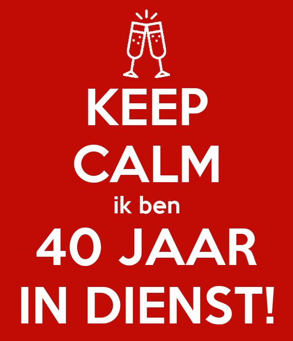 ik ben 40 jaar KEEP CALM ik ben 40 JAAR IN DIENST! Poster | Marya | Keep Calm o Matic ik ben 40 jaar
