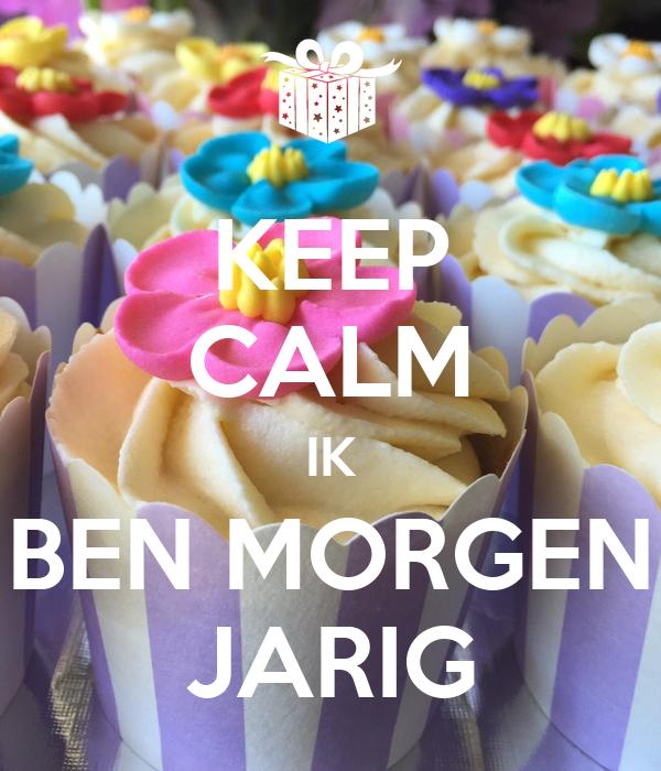 jarig morgen KEEP CALM IK BEN MORGEN JARIG Poster | joycehoeder | Keep Calm o Matic jarig morgen