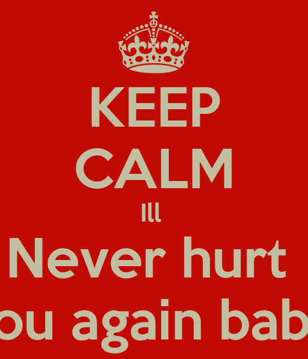 Keep Calm Ill Never Hurt You Again Babe Poster Markell Keep