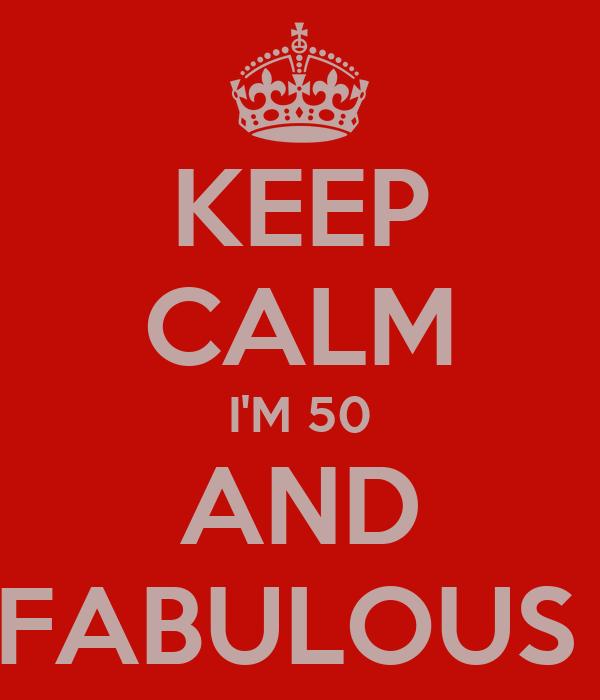 KEEP CALM IM 50 AND FABULOUS Poster SONYA Keep Calm o Matic