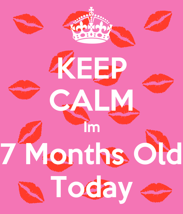 KEEP CALM Im 7 Months Old Today Poster | Kevin | Keep Calm ...