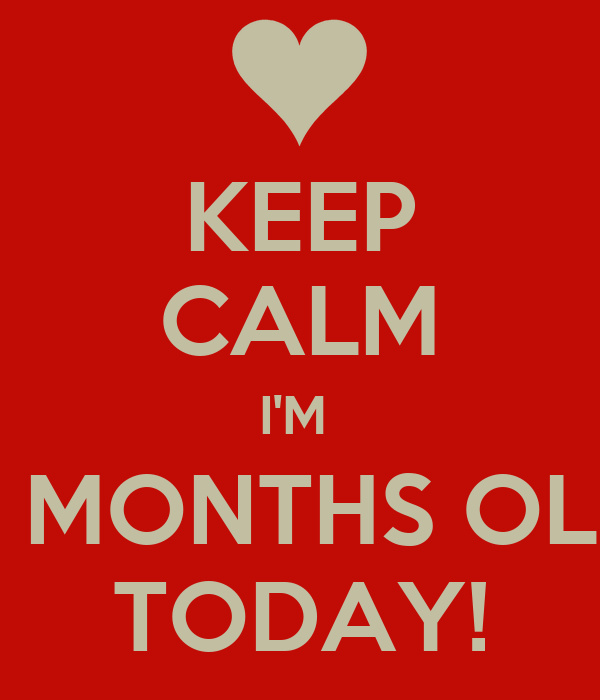 KEEP CALM I'M 8 MONTHS OLD TODAY! Poster | Deni | Keep ...