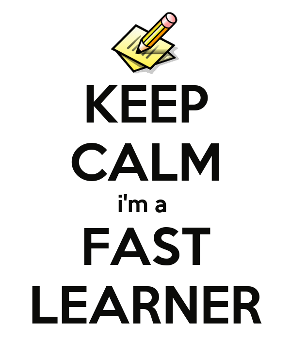 A quick learner