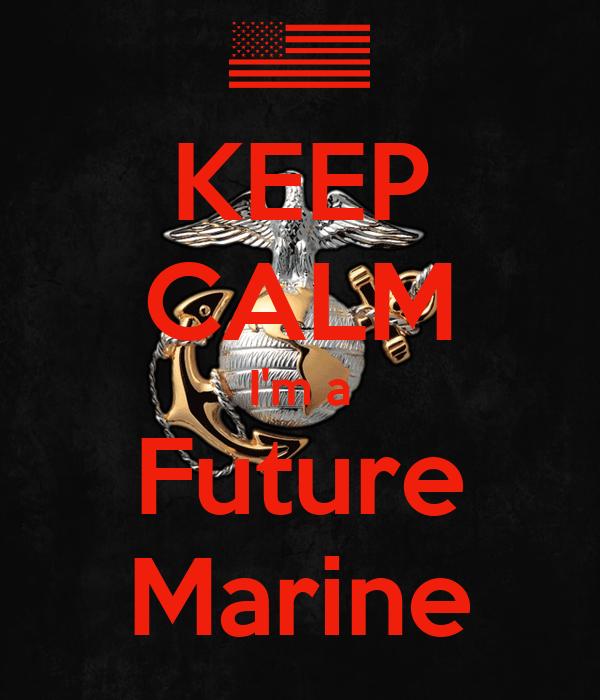 KEEP CALM I'm a Future Marine - KEEP CALM AND CARRY ON Image Generator