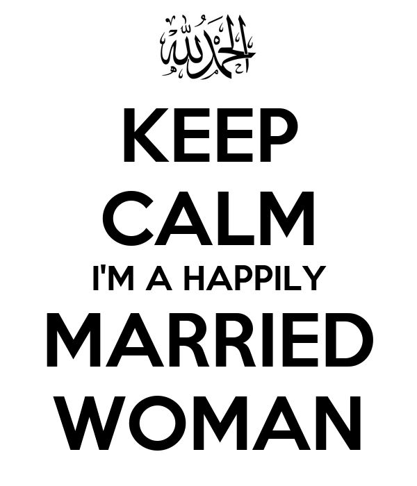 KEEP CALM I'M A HAPPILY MARRIED WOMAN Poster | Fashihah ...