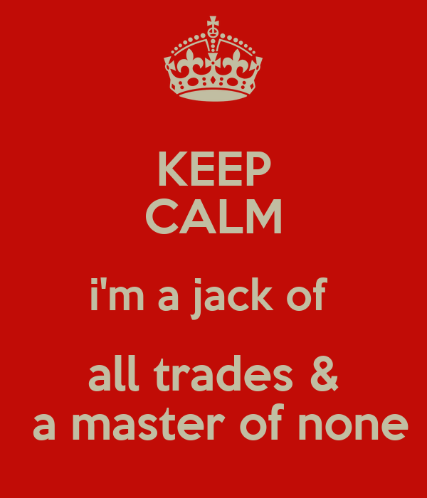 jack of all trades and master of none essay In 1612, the phrase appeared in the book essays and characters of a prison by english writer geffray mynshul jack of all trades, master of none.