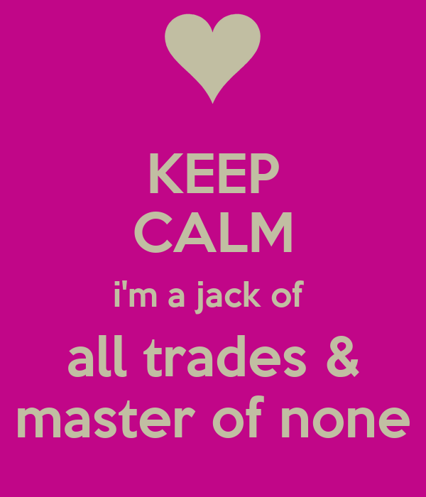 keep calm i m a of all trades master of none poster