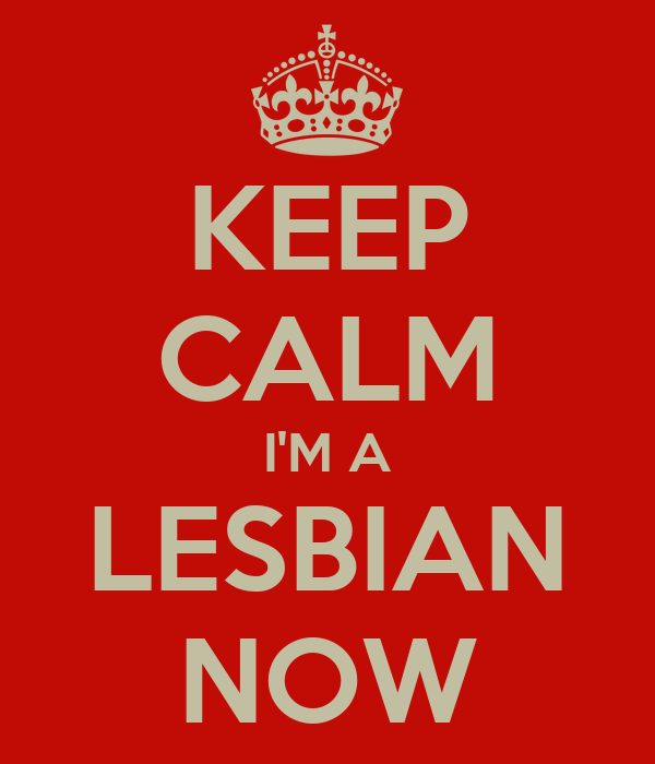 http://sd.keepcalm-o-matic.co.uk/i/keep-calm-im-a-lesbian-now.png