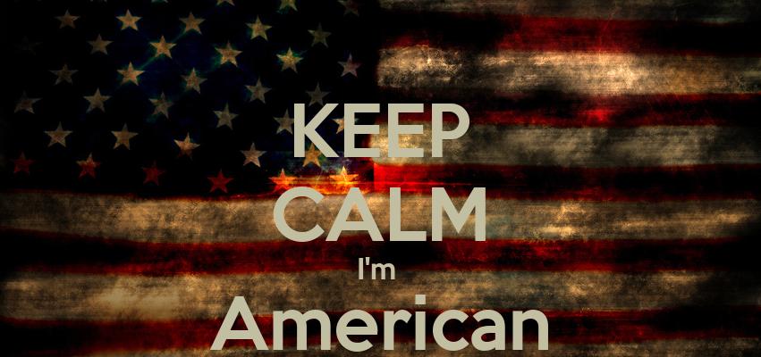 KEEP CALM I m AmericanIm American
