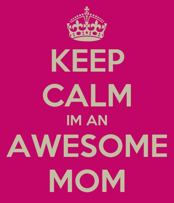 KEEP CALM IM AN AWESOME MOM