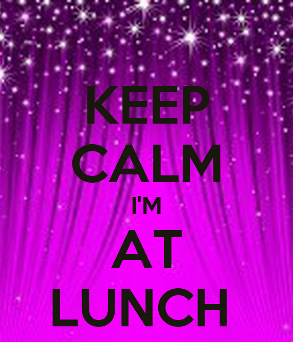 KEEP CALM I'M AT LUNCH Poster   mOLLY   Keep Calm-o-Matic