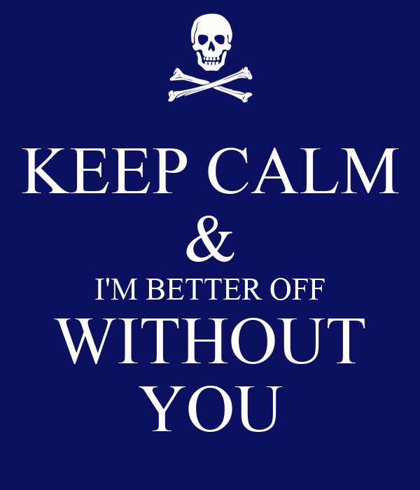 Keep Calm Im Better Off Without You Poster Fuck Them Keep