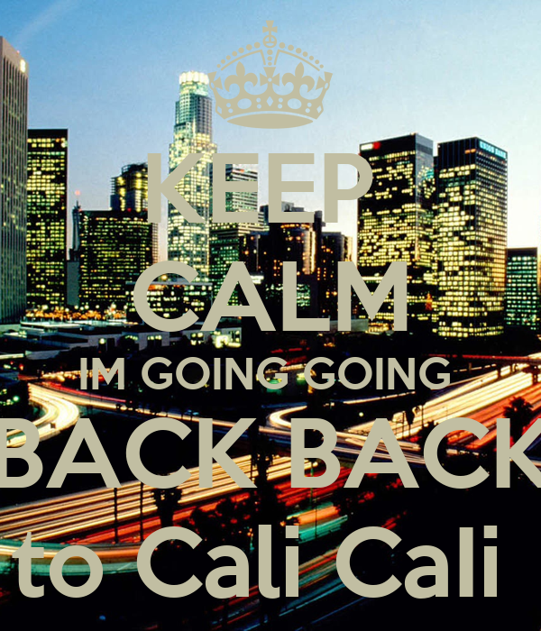 Keep Calm Im Going Going Back Back To Cali Caii Poster Genesis Keep Calm O Matic