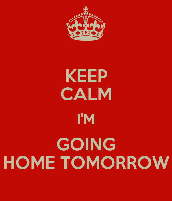 Keep calm i 39 m going home tomorrow poster angela humphrey for Tomorrow homes