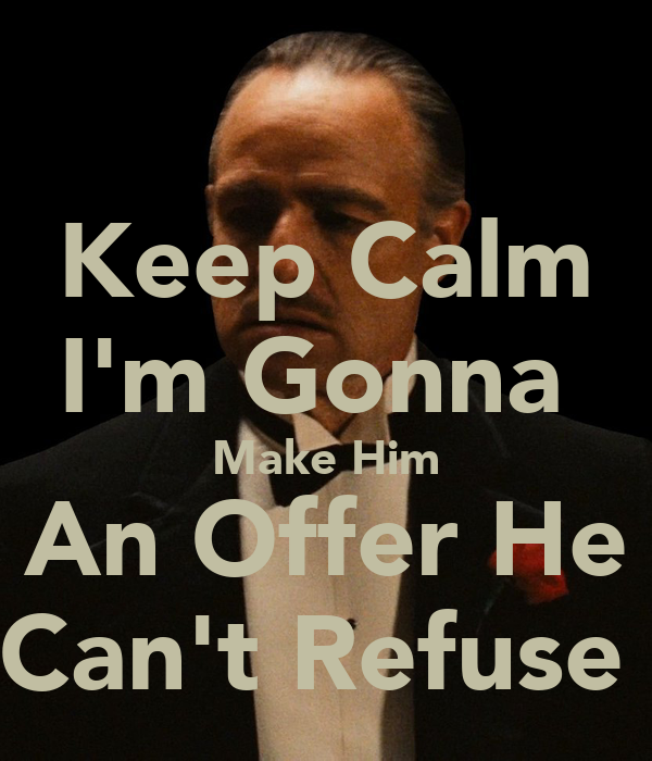 Keep Calm Im Gonna Make Him An Offer He Cant Refuse Poster