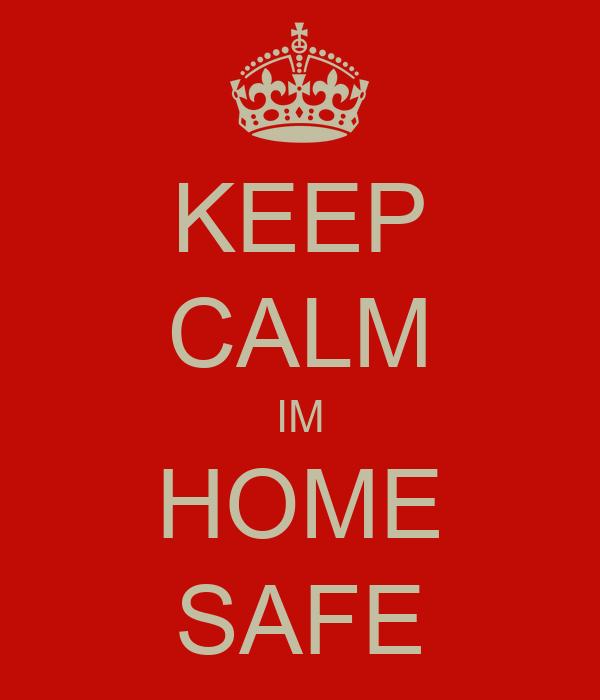 keep calm im home safe poster ta keep calm o matic Bank Safe Home Safety