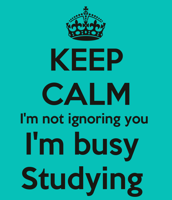 Keep Studying Wallpaper Keep Calm I'm Not Ignoring You