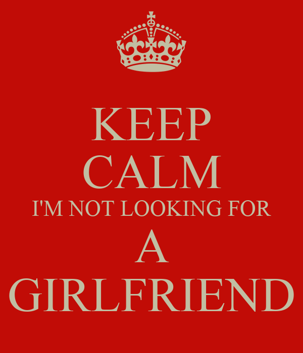 im looking for a girlfriend