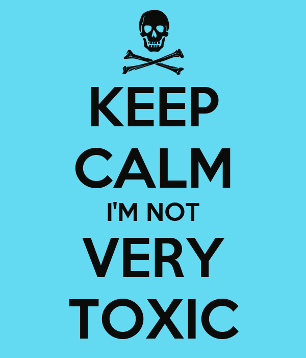 keep-calm-im-not-very-toxic.png